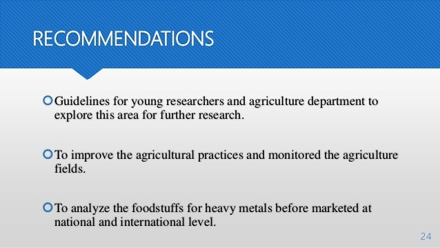 RECOMMENDATIONS Guidelines for young researchers and agriculture department to explore this area for further research. T...
