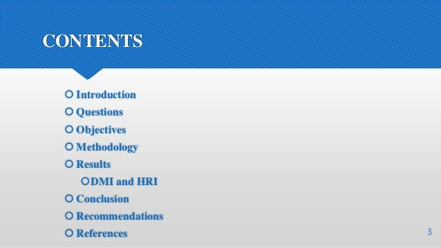 CONTENTS  Introduction  Questions  Objectives  Methodology  Results DMI and HRI  Conclusion  Recommendations  Ref...