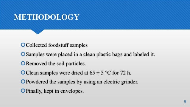 METHODOLOGY Collected foodstuff samples Samples were placed in a clean plastic bags and labeled it. Removed the soil pa...