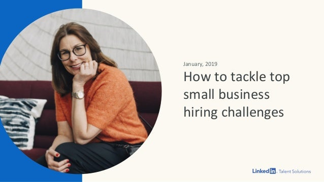 January, 2019 How to tackle top small business hiring challenges