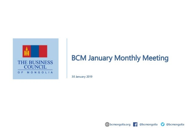 BCM January Monthly Meeting 30 January 2019 bcmongolia.org @bcmongolia @bcmongolia