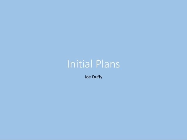 Initial Plans Joe Duffy