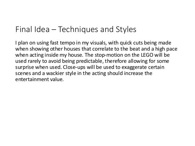 Final Idea – Techniques and Styles I plan on using fast tempo in my visuals, with quick cuts being made when showing other...