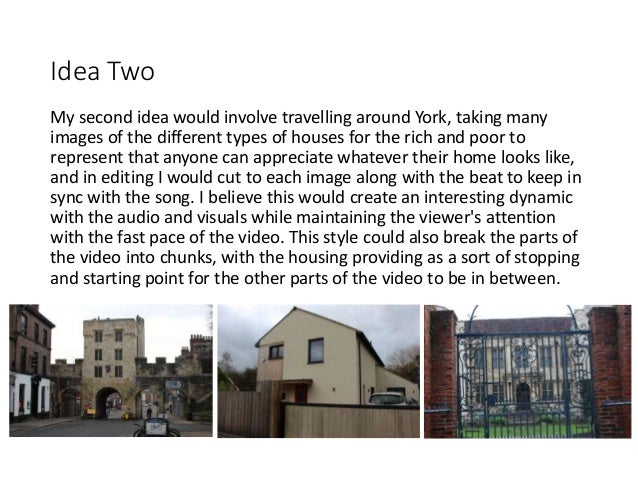 Idea Two My second idea would involve travelling around York, taking many images of the different types of houses for the ...