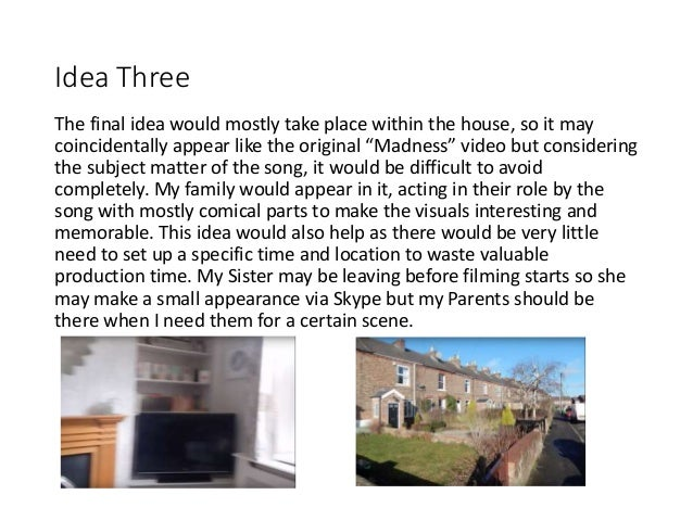 """Idea Three The final idea would mostly take place within the house, so it may coincidentally appear like the original """"Mad..."""