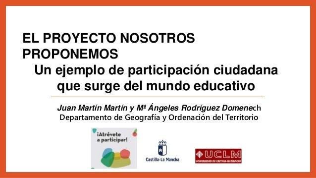 Juan Martín Martín y Mª Ángeles Rodríguez Domenech Departamento de Geografía y Ordenación del Territorio EL PROYECTO NOSOT...