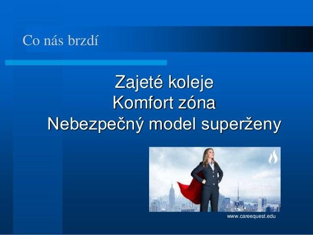 Zajeté koleje Komfort zóna Nebezpečný model superženy Co nás brzdí www.careequest.edu
