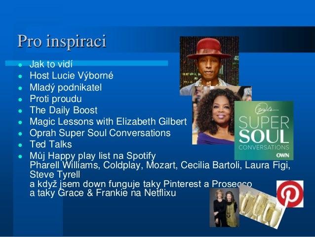 Pro inspiraci ● Jak to vidí ● Host Lucie Výborné ● Mladý podnikatel ● Proti proudu ● The Daily Boost ● Magic Lessons with ...