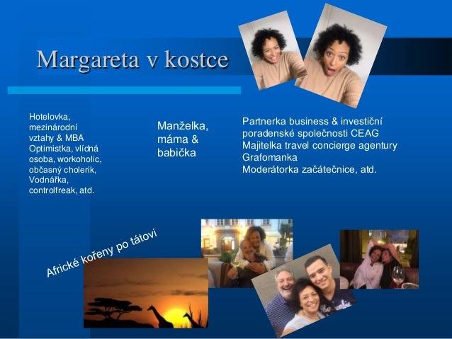 Margareta v kostce Hotelovka, mezinárodní vztahy & MBA Optimistka, vlídná osoba, workoholic, občasný cholerik, Vodnářka, c...