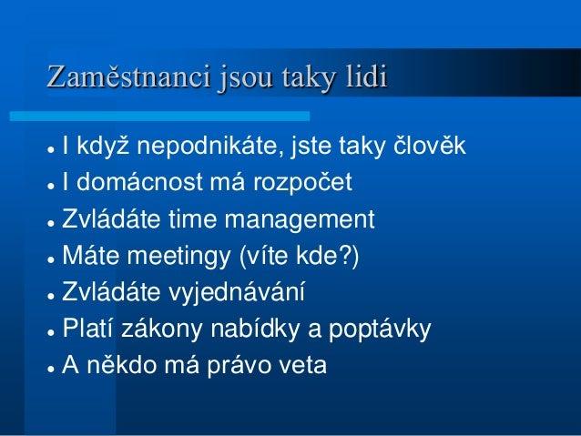Zaměstnanci jsou taky lidi ● I když nepodnikáte, jste taky člověk ● I domácnost má rozpočet ● Zvládáte time management ● M...