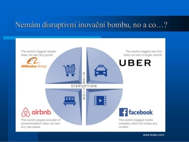 Nemám disruptivní inovační bombu, no a co…? www.fostec.com