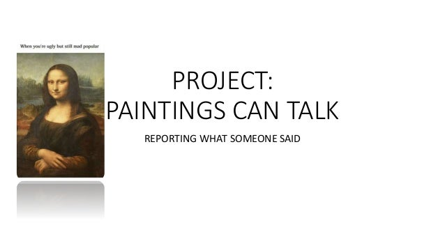 PROJECT: PAINTINGS CAN TALK REPORTING WHAT SOMEONE SAID