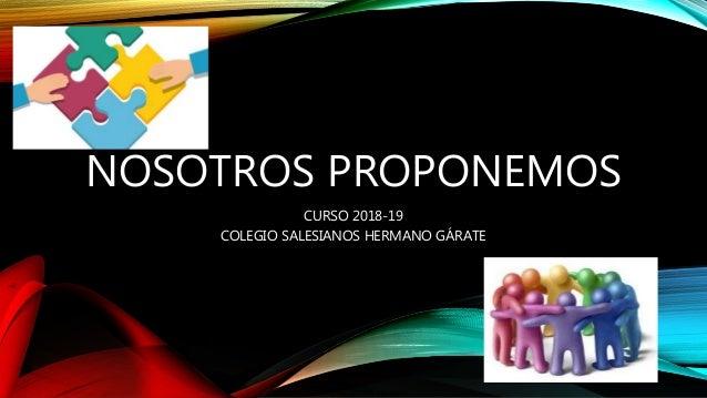 NOSOTROS PROPONEMOS CURSO 2018-19 COLEGIO SALESIANOS HERMANO GÁRATE
