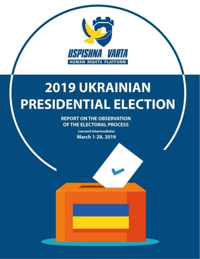 "Intermediate Report on Monitoring Ukraine's 2019 Presidential Election The ""Uspishna Varta"" human rights platform, 1-28 Ma..."
