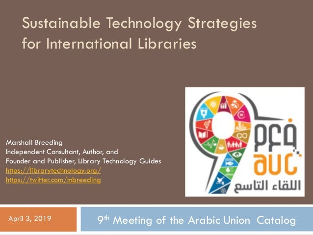 Sustainable Technology Strategies for International Libraries Marshall Breeding Independent Consultant, Author, and Founde...