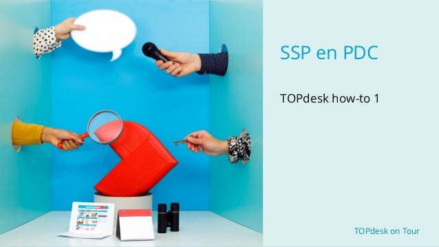 TOPdesk on Tour TOPdesk on Tour SSP en PDC TOPdesk how-to 1