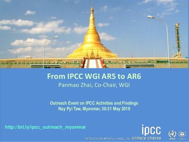 http://bit.ly/ipcc_outreach_myanmar From IPCC WGI AR5 to AR6 Panmao Zhai, Co-Chair, WGI Outreach Event on IPCC Activities ...
