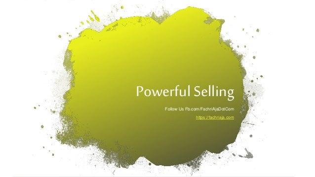 Powerful Selling Follow Us Fb.com/FachriAjaDotCom https://fachriaja.com