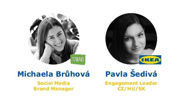 Michaela Brůhová Social Media Brand Manager Pavla Šedivá Engagement Leader CZ/HU/SK