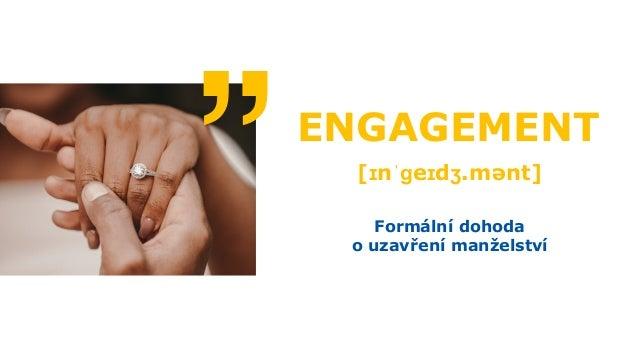 """Formální dohoda o uzavření manželství ENGAGEMENT [ɪnˈɡeɪdʒ.mənt] """""""