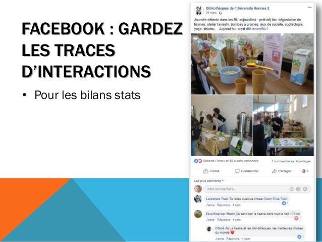 FACEBOOK : GARDEZ LES TRACES D'INTERACTIONS • Pour les bilans stats 106