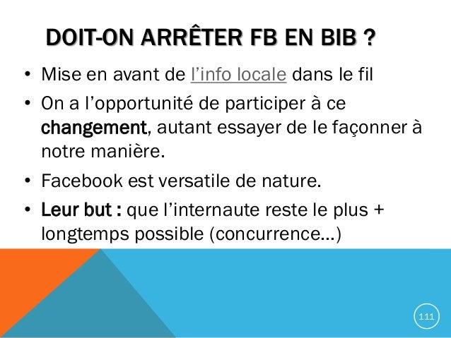 DOIT-ON ARRÊTER FB EN BIB ? • Mise en avant de l'info locale dans le fil • On a l'opportunité de participer à ce changemen...