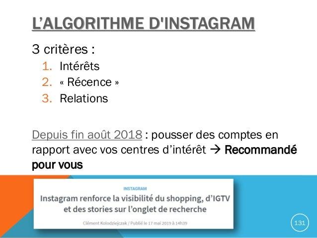 L'ALGORITHME D'INSTAGRAM 3 critères : 1. Intérêts 2. « Récence » 3. Relations Depuis fin août 2018 : pousser des comptes e...