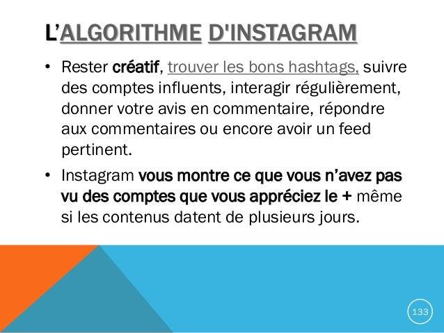 L'ALGORITHME D'INSTAGRAM • Rester créatif, trouver les bons hashtags, suivre des comptes influents, interagir régulièremen...