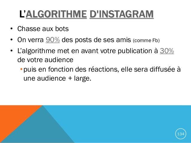 L'ALGORITHME D'INSTAGRAM • Chasse aux bots • On verra 90% des posts de ses amis (comme Fb) • L'algorithme met en avant vot...