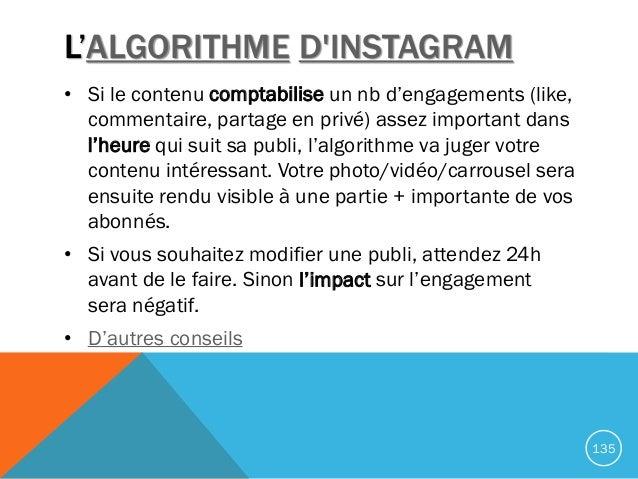 L'ALGORITHME D'INSTAGRAM • Si le contenu comptabilise un nb d'engagements (like, commentaire, partage en privé) assez impo...