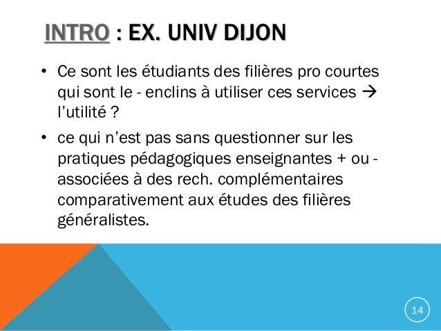 INTRO : EX. UNIV DIJON • Ce sont les étudiants des filières pro courtes qui sont le - enclins à utiliser ces services  l'...