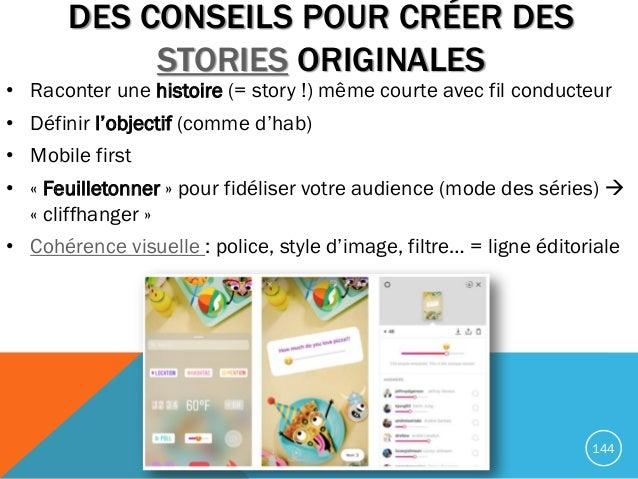 DES CONSEILS POUR CRÉER DES STORIES ORIGINALES • Raconter une histoire (= story !) même courte avec fil conducteur • Défin...