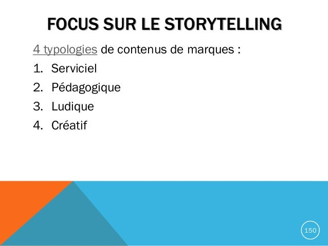FOCUS SUR LE STORYTELLING 4 typologies de contenus de marques : 1. Serviciel 2. Pédagogique 3. Ludique 4. Créatif 150