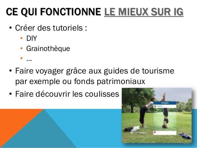 CE QUI FONCTIONNE LE MIEUX SUR IG • Créer des tutoriels : • DIY • Grainothèque • … • Faire voyager grâce aux guides de tou...