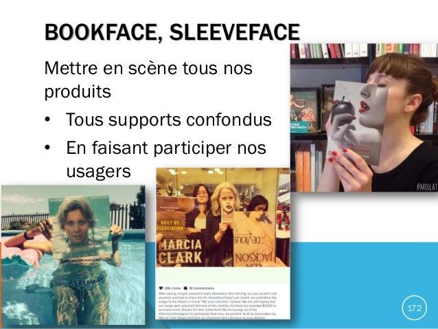 BOOKFACE, SLEEVEFACE Mettre en scène tous nos produits • Tous supports confondus • En faisant participer nos usagers 172