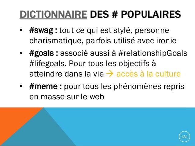 DICTIONNAIRE DES # POPULAIRES • #swag : tout ce qui est stylé, personne charismatique, parfois utilisé avec ironie • #goal...