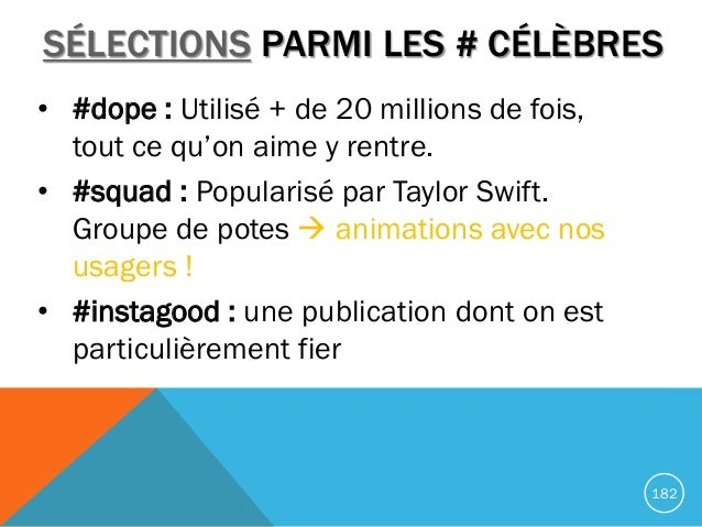 SÉLECTIONS PARMI LES # CÉLÈBRES • #dope : Utilisé + de 20 millions de fois, tout ce qu'on aime y rentre. • #squad : Popula...