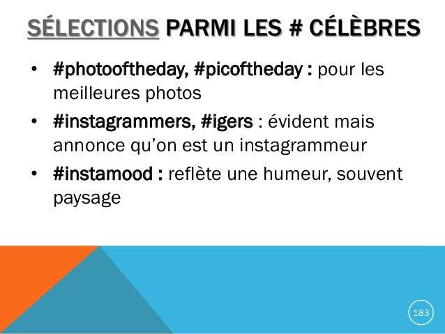 • #photooftheday, #picoftheday : pour les meilleures photos • #instagrammers, #igers : évident mais annonce qu'on est un i...