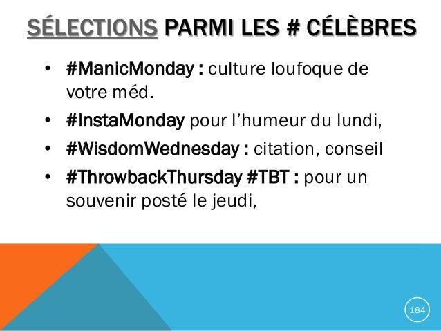 • #ManicMonday : culture loufoque de votre méd. • #InstaMonday pour l'humeur du lundi, • #WisdomWednesday : citation, cons...