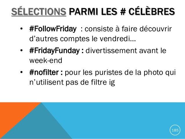 • #FollowFriday : consiste à faire découvrir d'autres comptes le vendredi… • #FridayFunday : divertissement avant le week-...