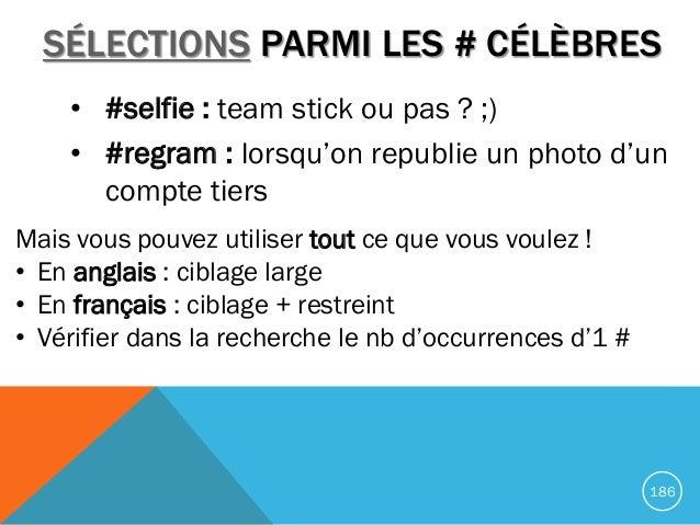 • #selfie : team stick ou pas ? ;) • #regram : lorsqu'on republie un photo d'un compte tiers 186 SÉLECTIONS PARMI LES # CÉ...