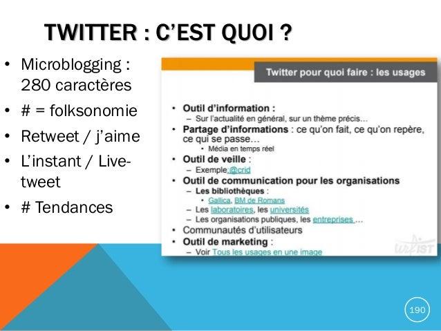 TWITTER : C'EST QUOI ? • Microblogging : 280 caractères • # = folksonomie • Retweet / j'aime • L'instant / Live- tweet • #...