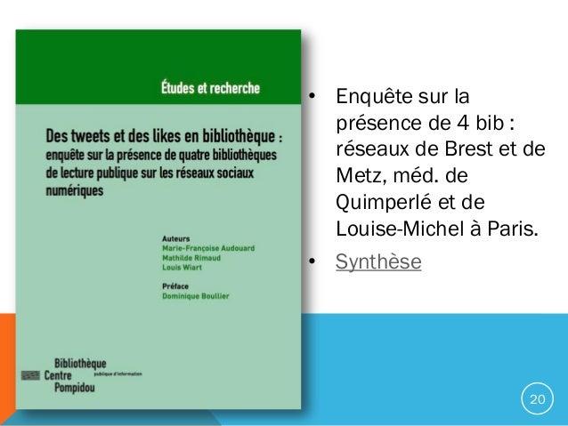 • Enquête sur la présence de 4 bib : réseaux de Brest et de Metz, méd. de Quimperlé et de Louise-Michel à Paris. • Synthès...