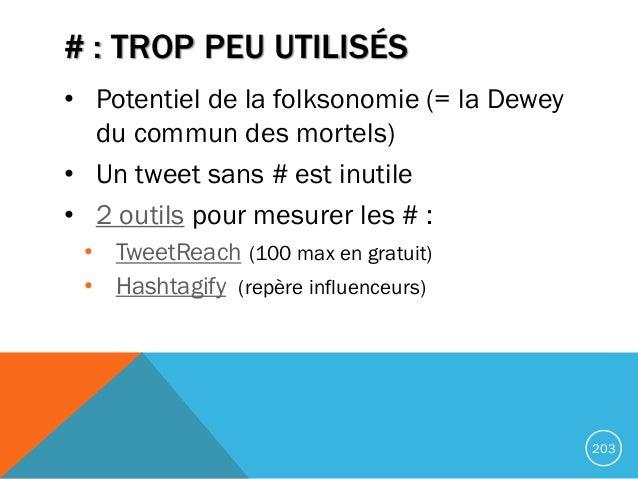 # : TROP PEU UTILISÉS • Potentiel de la folksonomie (= la Dewey du commun des mortels) • Un tweet sans # est inutile • 2 o...