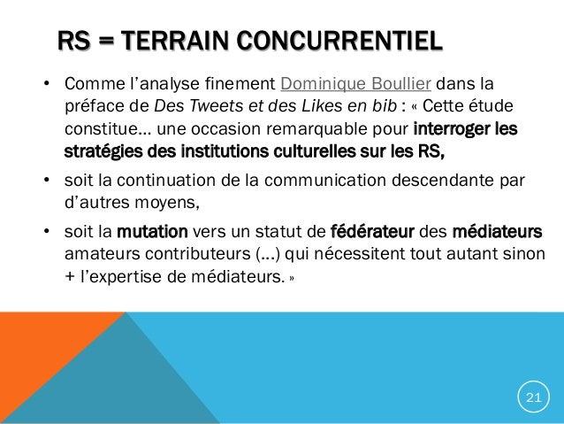 RS = TERRAIN CONCURRENTIEL • Comme l'analyse finement Dominique Boullier dans la préface de Des Tweets et des Likes en bib...