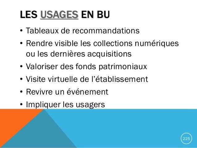 LES USAGES EN BU • Tableaux de recommandations • Rendre visible les collections numériques ou les dernières acquisitions •...