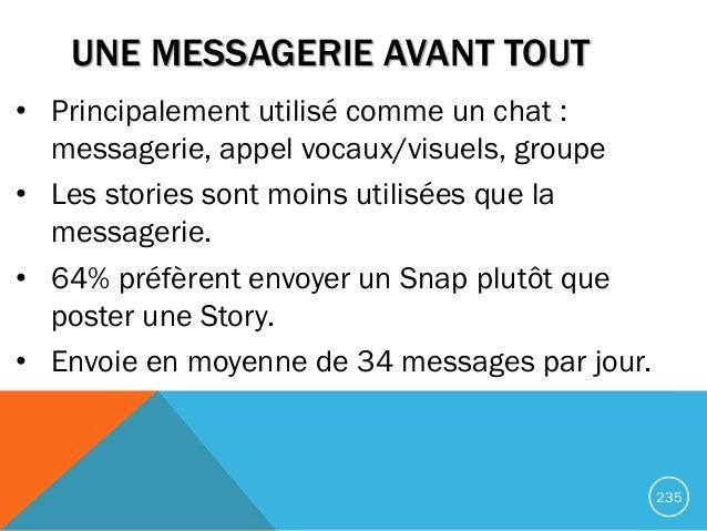 UNE MESSAGERIE AVANT TOUT • Principalement utilisé comme un chat : messagerie, appel vocaux/visuels, groupe • Les stories ...