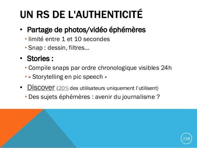UN RS DE L'AUTHENTICITÉ • Partage de photos/vidéo éphémères • limité entre 1 et 10 secondes • Snap : dessin, filtres… • St...