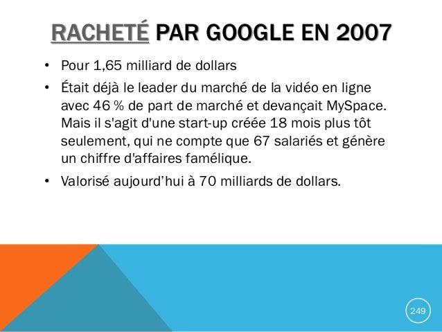 RACHETÉ PAR GOOGLE EN 2007 • Pour 1,65 milliard de dollars • Était déjà le leader du marché de la vidéo en ligne avec 46 %...