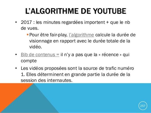 L'ALGORITHME DE YOUTUBE • 2017 : les minutes regardées importent + que le nb de vues. Pour être fair-play, l'algorithme c...
